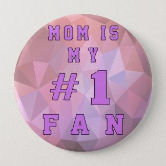 MOM IS MY #1 FAN BUTTON