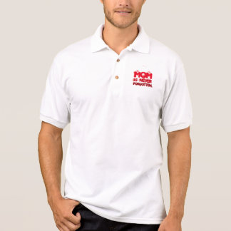 MOM IS NEVER FORGOTTEN. POLO SHIRT