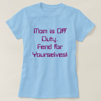 Mom is off Duty T-Shirt