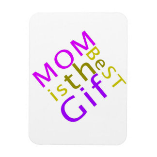 Mom is the Best Gift Flexi Magnet