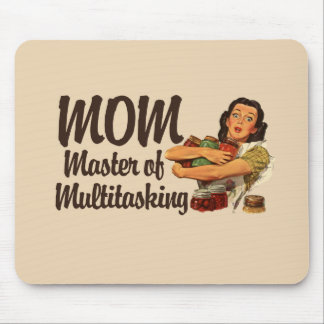 Mom is the master of Multitasking Mouse Pad