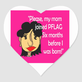 Mom Joined PFLAG Before I Was Born Heart Sticker
