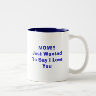 MOM Just Wanted To Say I Love You Coffee Mugs