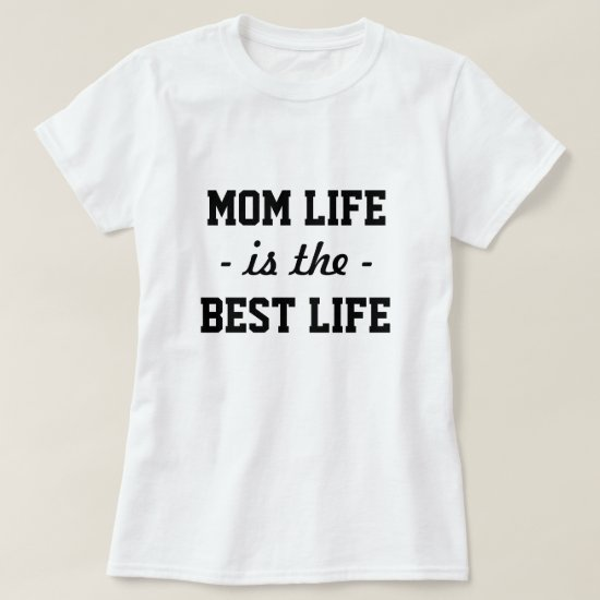 Mom life is the best life funny saying shirt