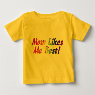 Mom Likes Me Best! Baby T-Shirt