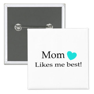 Mom Likes Me Best Pin