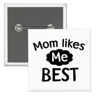 Mom Likes Me Best Pins