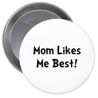 Mom Likes Me Best Button