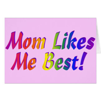 Mom Likes Me Best! Greeting Card