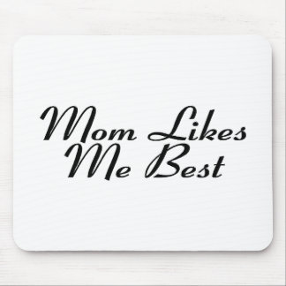 Mom Likes Me Best Mouse Pad