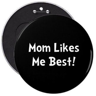 Mom Likes Me Best Pinback Button