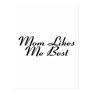 Mom Likes Me Best Post Card