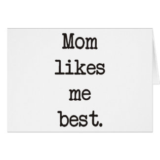 Mom Likes Me Best Products & Designs! Greeting Card