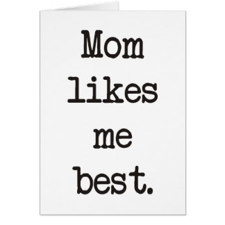 Mom Likes Me Best Products & Designs! Cards