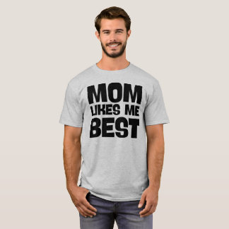 Mom Likes Me Best. T-Shirt