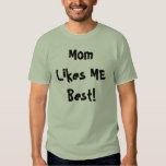 Mom Likes ME Best! T-shirts