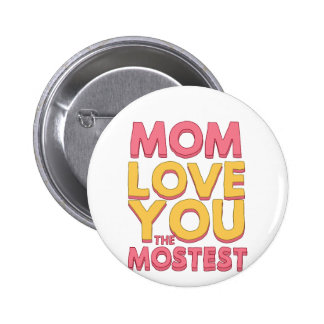 Mom, love you the mostest button