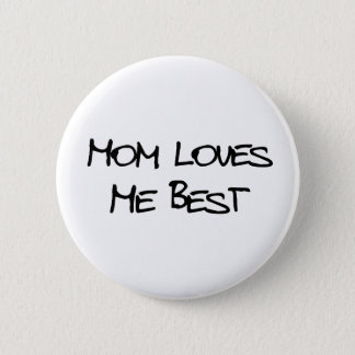 Mom Loves Me Best Pinback Button