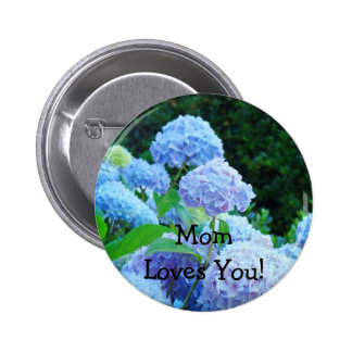 Mom Loves You! button Pink Hydrangea Flowers Blue