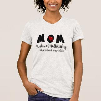 mom master of multitasking manipulation funny fun T-Shirt