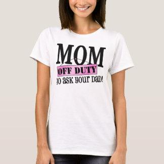 Mom Off Duty T-Shirt