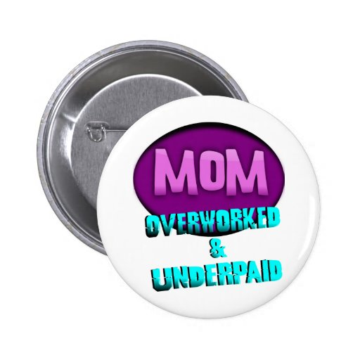 Mom, Overworked & Underpaid, With Oval 2 Inch Round Button