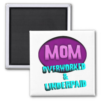 Mom, Overworked & Underpaid, With Oval 2 Inch Square Magnet