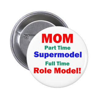 Mom Part Time Supermodel Pinback Button