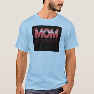 Mom, Pink & Distorted On Black Reflective Bkgrd T-Shirt