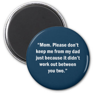 Mom. Please Don't Keep Me From My Dad … 2 Inch Round Magnet