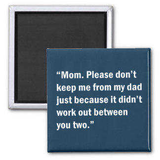 Mom. Please Don't Keep Me From My Dad … 2 Inch Square Magnet