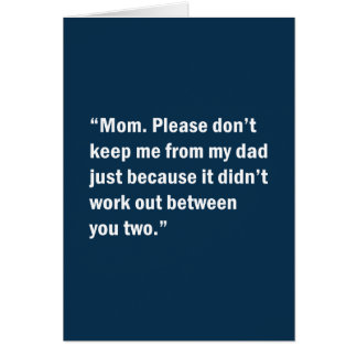 Mom. Please Don't Keep Me From My Dad … Card