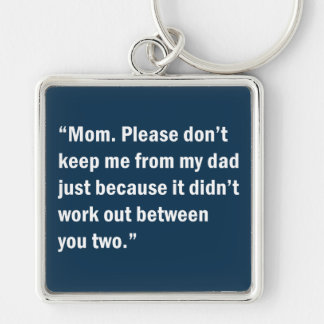 Mom. Please Don't Keep Me From My Dad … Keychain
