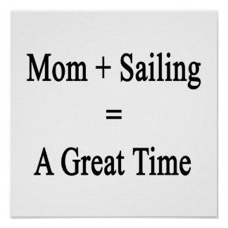 Mom Plus Sailing Equals A Great Time Poster