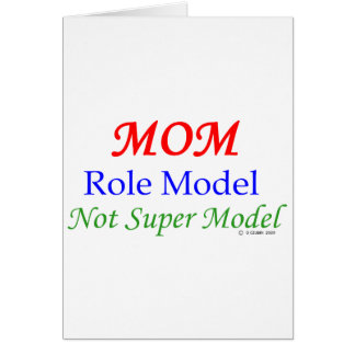 Mom, Role Model, Not Super Model! Card