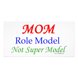 Mom, Role Model, Not Super Model! Photo Card