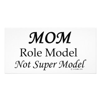 Mom, Role Model, Not Super Model! Photo Card