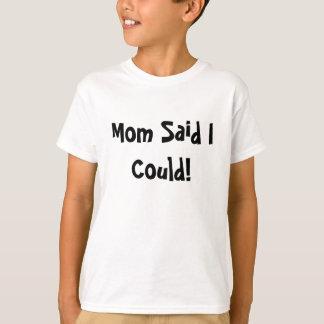 Mom Said I Could! T-Shirt