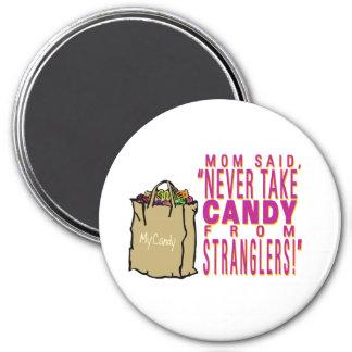Mom said – never take candy from stranglers magnet