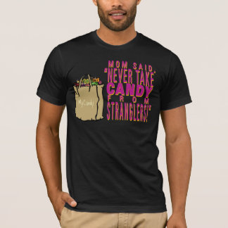 Mom said – never take candy from stranglers T-Shirt