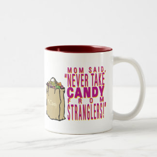 Mom said – never take candy from stranglers Two-Tone coffee mug