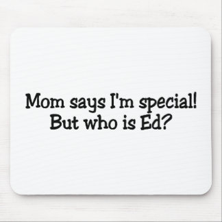 Mom Says Im Special But Who Is Ed Mouse Pad