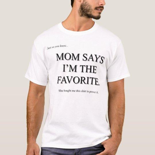Mom says I'm the Favorite T-Shirt