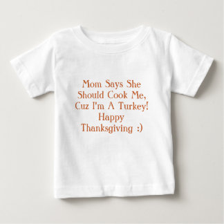 Mom Says She Should Cook Me, Cuz I'm A Turkey!H... T Shirt