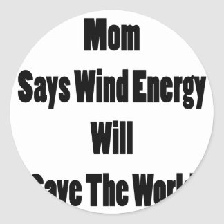 Mom Says Wind Energy Will Save The World Stickers