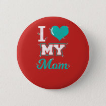 Mom Shirt: I love My Mom T-shirt for You! Button