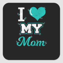 Mom Shirt: I love My Mom T-shirt for You! Square Sticker