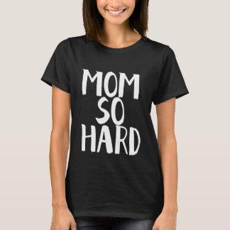 Mom So Hard Shirt