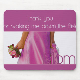 Mom Thanks for Walking me down Aisle Mouse Pad