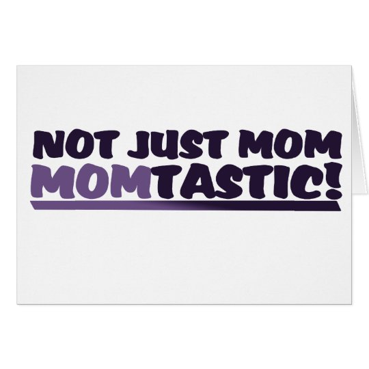 Mom that's Momtastic Card